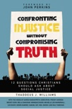 Confronting Injustice without Compromising Truth book summary, reviews and download
