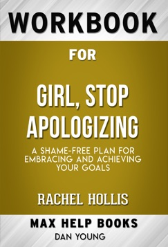Girl, Stop Apologizing: A Shame-Free Plan for Embracing and Achieving Your Goals by Rachel Hollis (Max Help Workbooks) E-Book Download