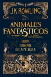 Animales fantásticos y dónde encontrarlos: guión original de la película book summary, reviews and downlod
