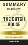 Summary of The Dutch House: A Novel by Ann Patchett (Discussion Prompts) book summary, reviews and downlod