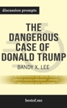 The Dangerous Case of Donald Trump: 37 Psychiatrists and Mental Health Experts Assess a President - Updated and Expanded with New Essays by Bandy X. Lee (Discussion Prompts) book summary, reviews and downlod