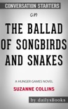 The Ballad of Songbirds and Snakes: A Hunger Games Novel by Suzanne Collins: Conversation Starters book summary, reviews and downlod