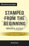 Stamped from the Beginning: The Definitive History of Racist Ideas in America by Ibram X. Kendi (Discussion Prompts) book summary, reviews and downlod