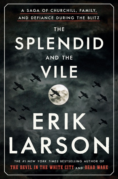 The Splendid and the Vile by Erik Larson Book Summary, Reviews and E-Book Download