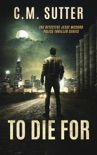 To Die For: A Chilling Crime Thriller book summary, reviews and download