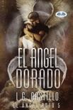 El Ángel Dorado. El Ángel Roto 5 book summary, reviews and downlod
