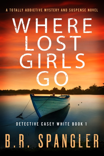 Where Lost Girls Go by B.R. Spangler Book Summary, Reviews and E-Book Download