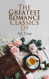 The Greatest Romance Classics of All Time book summary, reviews and downlod