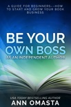 Be Your Own Boss as an Independent Author book summary, reviews and downlod