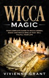 Wicca Magic: Your Complete Guide to Wicca Herbal Magic and Wicca Spells That Will Fulfill Your Life book summary, reviews and download