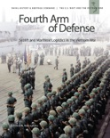 Fourth Arm of Defense: Sealift and Maritime Logistics in the Vietnam War book summary, reviews and download