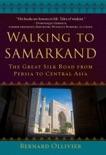 Walking to Samarkand book summary, reviews and download