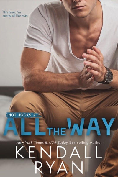 All the Way by Kendall Ryan Book Summary, Reviews and E-Book Download