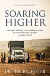 Soaring Higher: One Man's True Story of the Faithfulness of God in a Life of Travel and Adventure around the World book summary, reviews and download