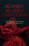 BLOODY, BLOODY CHRISTMAS – The Greatest Christmas Thrillers & Mysteries book summary, reviews and downlod