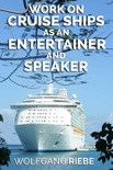 Work on Cruise Ships as an Entertainer & Speaker book summary, reviews and downlod