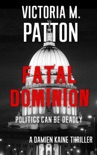 Fatal Dominion - Politics Can Be Deadly book summary, reviews and downlod