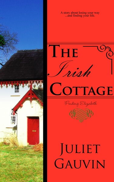 The Irish Cottage: Finding Elizabeth by Juliet Gauvin Book Summary, Reviews and E-Book Download