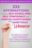 333 Affirmations to Build Self Esteem, Iron Self Confidence and Positive Assertiveness for Ambitious Women e-book