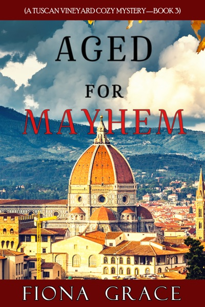 Aged for Mayhem (A Tuscan Vineyard Cozy Mystery—Book 3) by Fiona Grace Book Summary, Reviews and E-Book Download