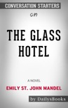 The Glass Hotel: A Novel by Emily St. John Mandel: Conversation Starters book summary, reviews and downlod