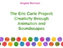 The Eric Carle Project: Creativity through Animation and Soundscapes