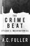 The Crime Beat: Washington, D.C. book summary, reviews and downlod