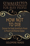 How Not to Die - Summarized for Busy People: Discover the Foods Scientifically Proven to Prevent and Reverse Disease: Based on the Book by Michael Greger and Gene Stone book summary, reviews and downlod