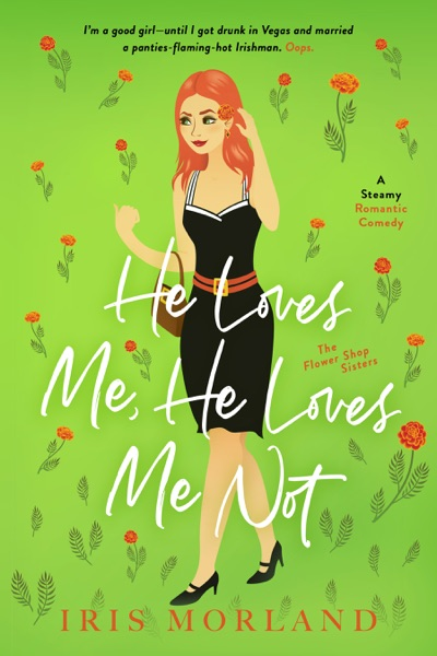 He Loves Me, He Loves Me Not: A Steamy Romantic Comedy by Iris Morland Book Summary, Reviews and E-Book Download