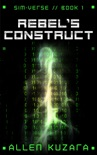 Rebel's Construct (Sim-Verse: Book 1) book summary, reviews and downlod