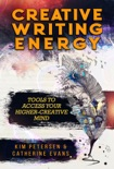Creative Writing Energy: Tools to Access Your Higher-Creative Mind book summary, reviews and downlod