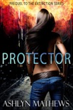 Protector: Prequel to the Extinction Series
