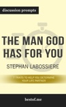 The Man God Has For You: 7 traits to Help You Determine Your Life Partner by Stephan Labossiere (Discussion Prompts) book summary, reviews and downlod