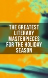 The Greatest Literary Masterpieces for the Holiday Season book summary, reviews and downlod