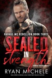 Sealed in Strength (Ravage MC Rebellion Series Book Three) (Crow & Rylynn Trilogy) book summary, reviews and downlod