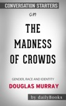 The Madness of Crowds: Gender, Race and Identity by Douglas Murray: Conversation Starters book summary, reviews and downlod
