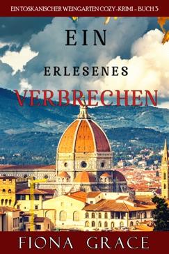 Ein erlesenes Verbrechen (Ein Toskanischer Weingarten Cozy-Krimi – Buch 3) E-Book Download