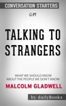 Talking to Strangers: What We Should Know about the People We Don't Know by Malcolm Gladwell: Conversation Starters book summary, reviews and downlod