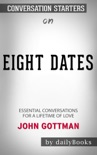 Eight Dates: Essential Conversations for a Lifetime of Love by John Gottman: Conversation Starters book summary, reviews and downlod