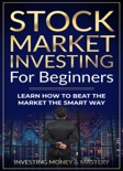 Stock Market Investing for Beginners - Learn How To Beat Stock Market The Smart Way book summary, reviews and download