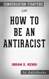How to Be an Antiracist by Ibram X. Kendi: Conversation Starters book summary, reviews and downlod