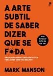 A Arte Subtil De Saber Dizer Que Se F*da book summary, reviews and downlod