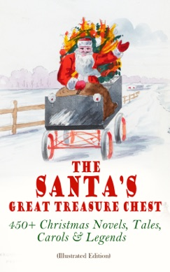 The Santa's Great Treasure Chest: 450+ Christmas Novels, Tales, Carols & Legends E-Book Download