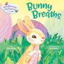 Mindfulness Moments for Kids: Bunny Breaths book summary, reviews and download