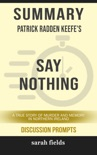 Summary of Say Nothing: A True Story of Murder and Memory in Northern Ireland by Patrick Radden Keefe (Discussion Prompts) book summary, reviews and downlod