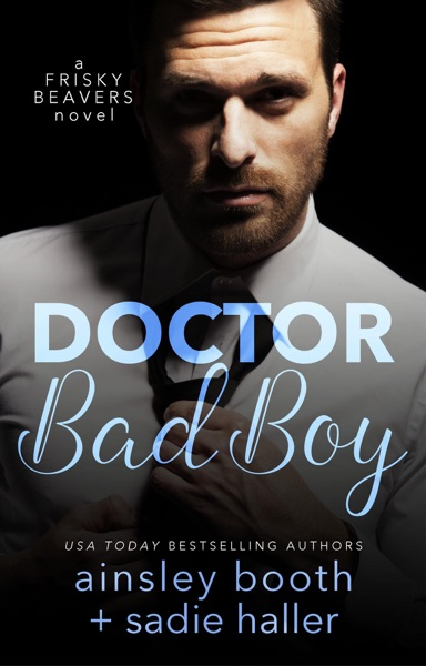Dr. Bad Boy by Ainsley Booth & Sadie Haller Book Summary, Reviews and E-Book Download