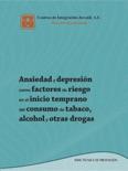 Ansiedad y depresión como factores de riesgo en el inicio temprano del consumo de tabaco, alcohol y otras drogas book summary, reviews and downlod