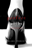 The Perfect Alibi (A Jessie Hunt Psychological Suspense Thriller—Book Eight) book summary, reviews and downlod