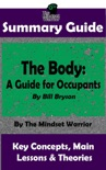 Summary Guide: The Body: A Guide for Occupants: By Bill Bryson The Mindset Warrior Summary Guide book summary, reviews and downlod