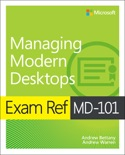 Exam Ref MD-101 Managing Modern Desktops book summary, reviews and download
